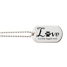 Love is a four legged word Dog Tags