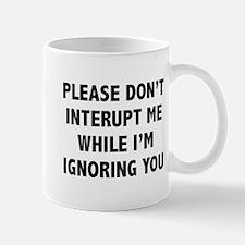 Please Don't Interupt Me Mug