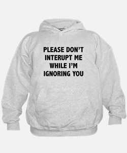 Please Don't Interupt Me Hoodie