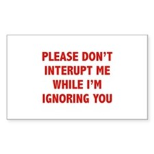 Please Don't Interupt Me Decal