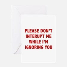 Please Don't Interupt Me Greeting Card