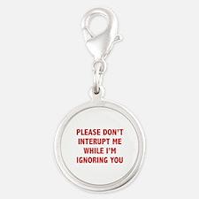 Please Don't Interupt Me Silver Round Charm