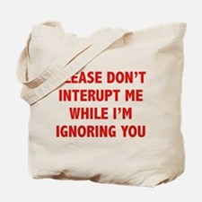 Please Don't Interupt Me Tote Bag