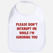 Please Don't Interupt Me Bib