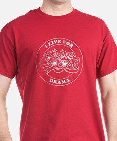 I LIVE FOR DRAMA round badge design T-Shirt
