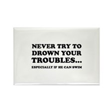 Never Try To Drown Your Troubles... Rectangle Magn
