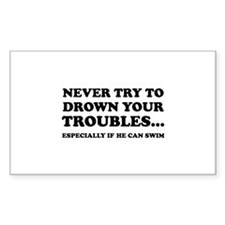 Never Try To Drown Your Troubles... Decal