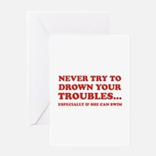 Never Try To Drown Your Troubles... Greeting Card