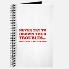 Never Try To Drown Your Troubles... Journal