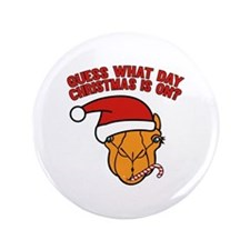 """Guess What Day Christmas Is On? 3.5"""" Button"""