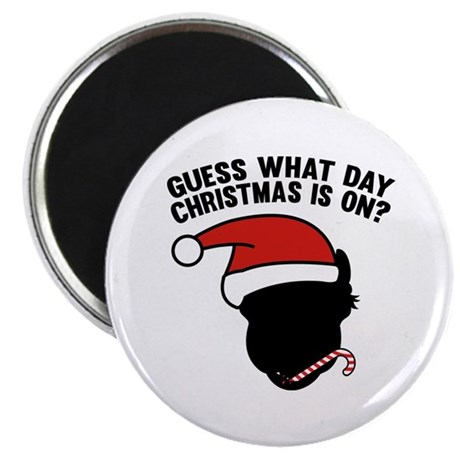 """Guess What Day Christmas Is On? 2.25"""" Magnet (10 p"""