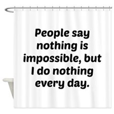 Nothing Is Impossible Shower Curtain