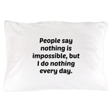 Nothing Is Impossible Pillow Case
