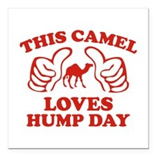 """This Camel Loves Hump Day Square Car Magnet 3"""" x 3"""