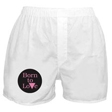 BORN TO LOVE Boxer Shorts