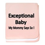 Exceptional Baby, My Mommy Says So 1 Baby Blanket