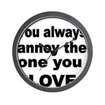 You always annoy the one you LOVE Wall Clock