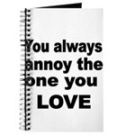 You always annoy the one you LOVE Journal