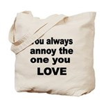 You always annoy the one you LOVE Tote Bag