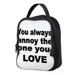 You always annoy the one you LOVE Neoprene Lunch B