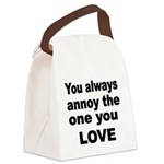 You always annoy the one you LOVE Canvas Lunch Bag