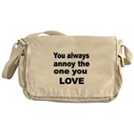 You always annoy the one you LOVE Messenger Bag