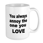You always annoy the one you LOVE Mugs