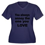 You Always Annoy The One You LOVE Plus Size T-Shir