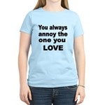 You always annoy the one you LOVE T-Shirt