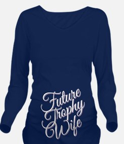 FUTURE TROPHY WIFE Long Sleeve Maternity T-Shirt