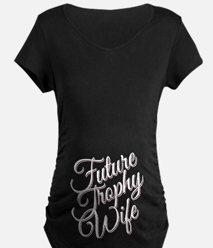 FUTURE TROPHY WIFE Maternity T-Shirt