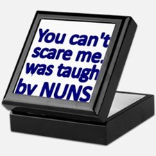 You cant scare me. I was taught by NUNS Keepsake B