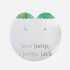 "you jump, i jump 3.5"" Button"