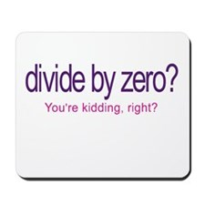 Divide by Zero_Youre Kidding Mousepad