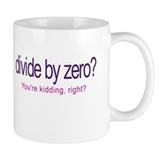 Divide by Zero_Youre Kidding Mugs