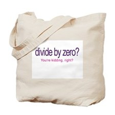 Divide by Zero_Youre Kidding Tote Bag