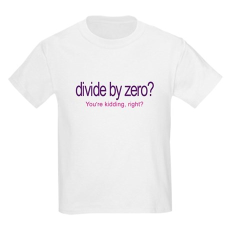 Divide by Zero_Youre Kidding T-Shirt
