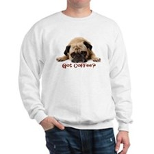 Got Coffee? Sweatshirt