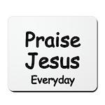 Praise Jesus Everyday Mousepad