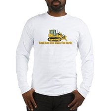 Real Men Can Move The Earth Long Sleeve T-Shirt