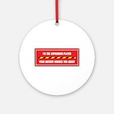 I'm the Euphonium Player Ornament (Round)