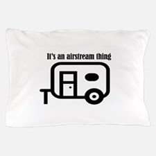 ITS AN AIRSTREAM THING Pillow Case