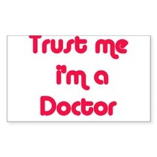 TRUST ME I'M A DOCTOR Rectangle Decal
