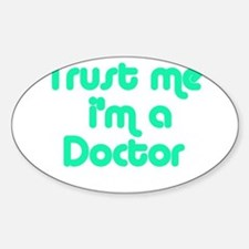 TRUST ME I'M A DOCTOR Oval Decal