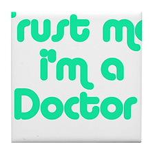 TRUST ME I'M A DOCTOR Tile Coaster