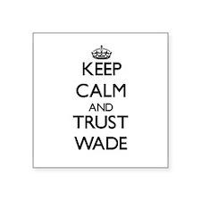 Keep calm and Trust Wade Sticker