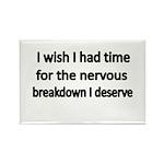 I wish I had time for the nervous breakdown I des