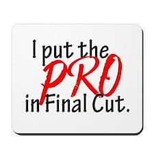 I put the PRO in Final Cut Mousepad