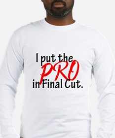 I put the PRO in Final Cut Long Sleeve T-Shirt
