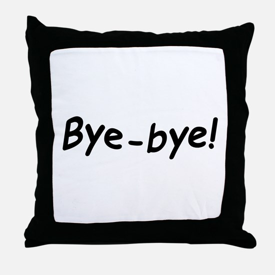 crazy bye-bye Throw Pillow